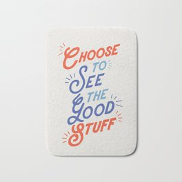 Choose to See the Good Stuff inspirational typography poster bedroom wall home decor Bath Mat