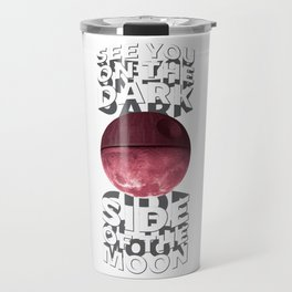 See You on the Dark Side of the Moon Travel Mug