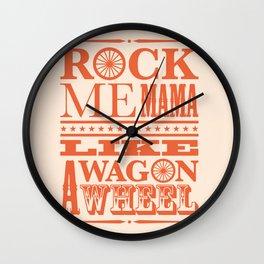Rock Me Mama Like A Wagon Wheel Wall Clock
