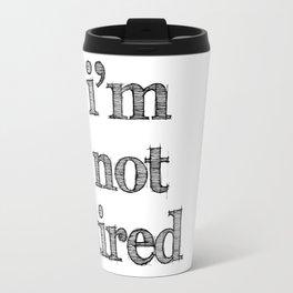 I'm not tired Travel Mug