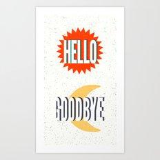 Hello, Goodbye Art Print