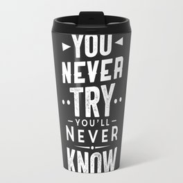 IF YOU NEVER TRY YOU'LL NEVER KNOW Travel Mug