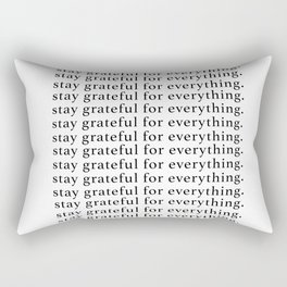 stay grateful for everything Rectangular Pillow