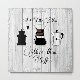 variety of classic, vintage, coffee,  grinder illustration with typo I like you more than Coffee Metal Print
