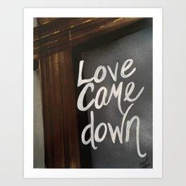 Love Came Down Art Print