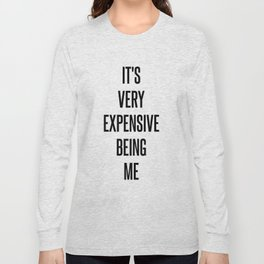 IT'S VERY EXPENSIVE BEING ME Long Sleeve T-shirt
