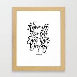 above all else love each other deeply, 1 peter 4:8, bible verse,scripture art,bible cover,love sign Framed Art Print