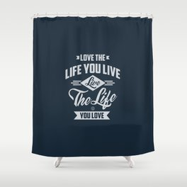 Love The Life - Motivation Shower Curtain