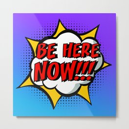 Be here now - pop art Metal Print