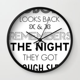 """Nobody Looks Back & Remembers The Night They Got """"Enough Sleep"""" Wall Clock"""