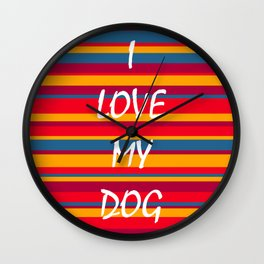 I Love My Dog Color Stripes Wall Clock