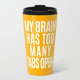 My Brain Has Too Many Tabs Open (Orange) Travel Mug
