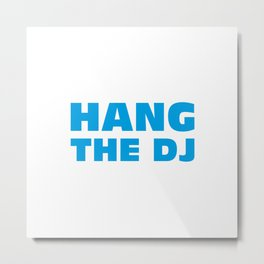 Hang The DJ Metal Print