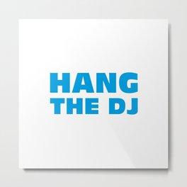 Hang The DJ Metal Print