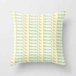 be brave -courageous,fearless,wild,hardy,hope,persevering Throw Pillow