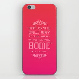 """""""Art is the only way to run away without leaving home."""" - Twyla Tharp iPhone Skin"""