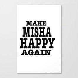 Make Misha Happy Again Canvas Print