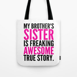 My Brother's Sister is Freaking Awesome True Story Tote Bag