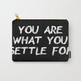 You Are What You Settle For Carry-All Pouch