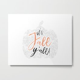 It's Fall Y'all! Metal Print
