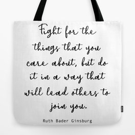 Fight for the things that you care about, but do it in a way that will lead others to join you. Tote Bag