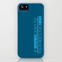 If sparks don't fly, your ride's too high v4 HQvector iPhone Case