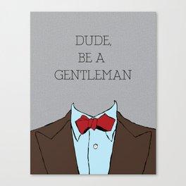Dude, Be A Gentleman Bowtie  Canvas Print