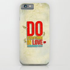 Do Everything in Love Slim Case iPhone 6s