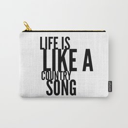 Life is Like a Country Song in Black Carry-All Pouch