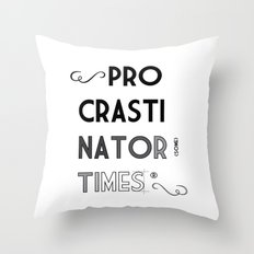 The Procrastinator (some) Times Throw Pillow