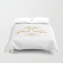 Just be your selfie  Duvet Cover