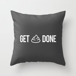 Get Poop Done Throw Pillow