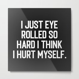 Eye Rolled So Hard Funny Quote Metal Print