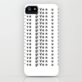 i've giVen uP iPhone Case