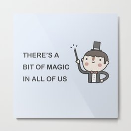 There's A Bit Of Magic In All Of Us Metal Print
