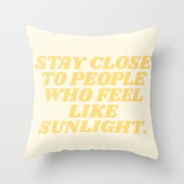 stay close to people who feel like sunshine Throw Pillow