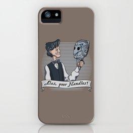 Alas Poor Handles! iPhone Case
