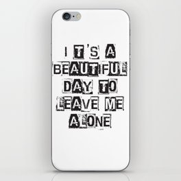 It`s a Beautiful Day To Leave Me Alone T-Shirt iPhone Skin