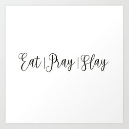 Eat Pray Slay Art Print