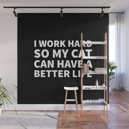 I Work Hard So My Cat Can Have a Better Life (Black & White) Wall Mural