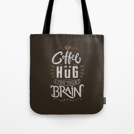 Coffee Is A Hug For The Brain Tote Bag