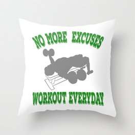 "Perfect for strict coaches out there,a nice perfect tee for you!""No More Excuses Work Out Everyday!  Throw Pillow"