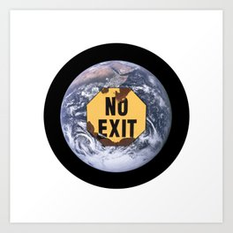 No exit earth sign - protest climate change Art Print