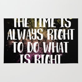 The time is always right to do what is right Rug