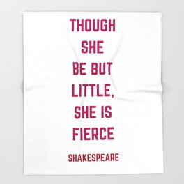 Though She Be But Little She Is Fierce - William Shakespeare Quote Throw Blanket