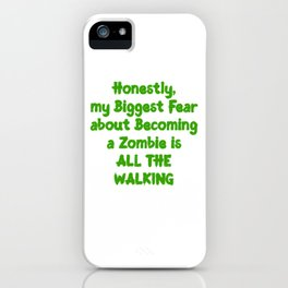 Biggest Fear about Becoming a Zombie is all the Walking iPhone Case