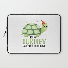 Have A Turtley Awesome Birthday - Turtle Laptop Sleeve