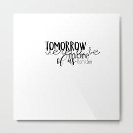 Tomorrow there'll be more of us | Hamilton Metal Print