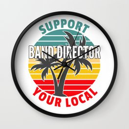 Band Director Gift, Support Your Local Band Director Wall Clock