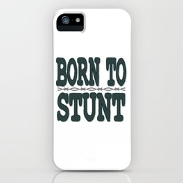 Feel the stunt running through your blood? Grab this tee made perfectly for you! A great gift too!  iPhone Case